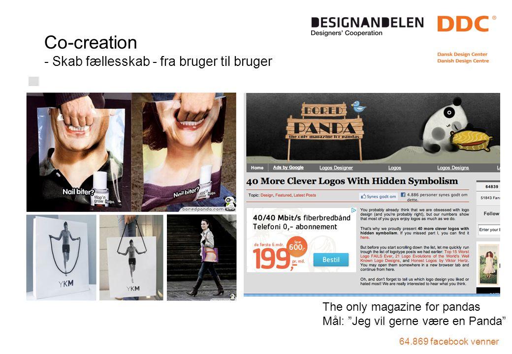 64.869 facebook venner Co-creation - Skab fællesskab - fra bruger til bruger The only magazine for pandas Mål: Jeg vil gerne være en Panda