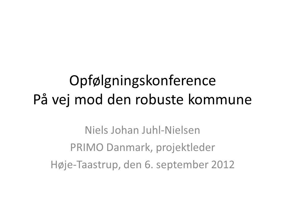 Opfølgningskonference På vej mod den robuste kommune Niels Johan Juhl-Nielsen PRIMO Danmark, projektleder Høje-Taastrup, den 6.