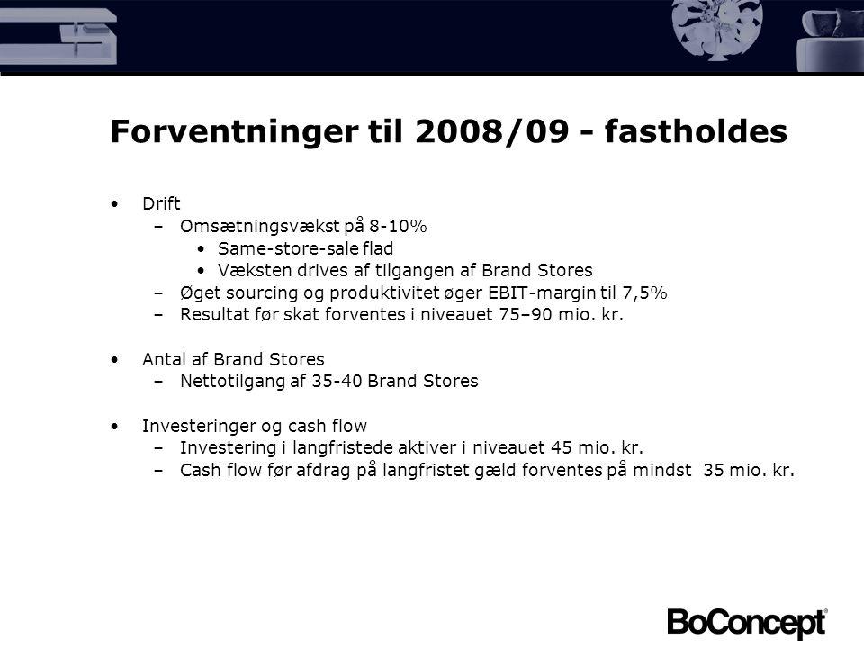 Forventninger til 2008/09 - fastholdes Drift –Omsætningsvækst på 8-10% Same-store-sale flad Væksten drives af tilgangen af Brand Stores –Øget sourcing og produktivitet øger EBIT-margin til 7,5% –Resultat før skat forventes i niveauet 75–90 mio.