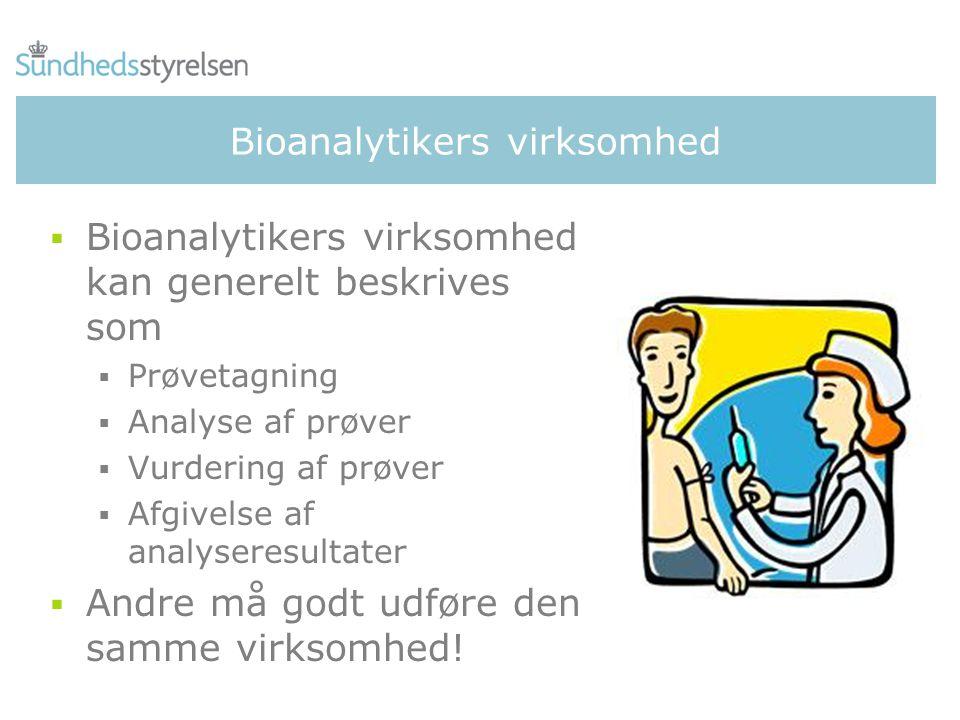 Bioanalytikers virksomhed  Bioanalytikers virksomhed kan generelt beskrives som  Prøvetagning  Analyse af prøver  Vurdering af prøver  Afgivelse af analyseresultater  Andre må godt udføre den samme virksomhed!
