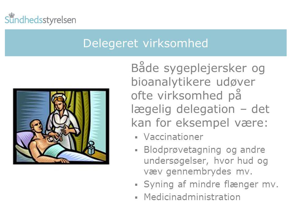 Delegeret virksomhed Både sygeplejersker og bioanalytikere udøver ofte virksomhed på lægelig delegation – det kan for eksempel være:  Vaccinationer  Blodprøvetagning og andre undersøgelser, hvor hud og væv gennembrydes mv.