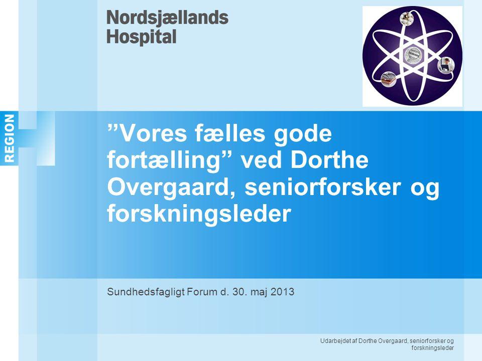 Udarbejdet af Dorthe Overgaard, seniorforsker og forskningsleder Vores fælles gode fortælling ved Dorthe Overgaard, seniorforsker og forskningsleder Sundhedsfagligt Forum d.