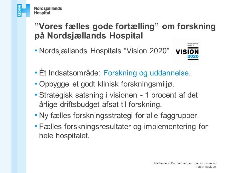 Udarbejdet af Dorthe Overgaard, seniorforsker og forskningsleder Vores fælles gode fortælling om forskning på Nordsjællands Hospital Nordsjællands Hospitals Vision 2020 .