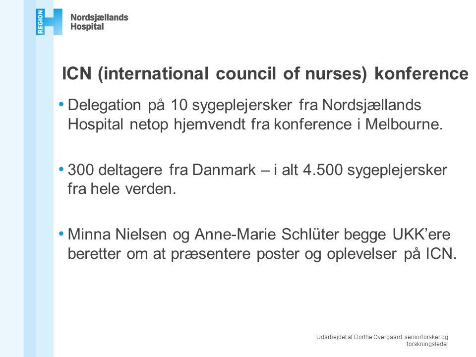 Udarbejdet af Dorthe Overgaard, seniorforsker og forskningsleder ICN (international council of nurses) konference Delegation på 10 sygeplejersker fra Nordsjællands Hospital netop hjemvendt fra konference i Melbourne.