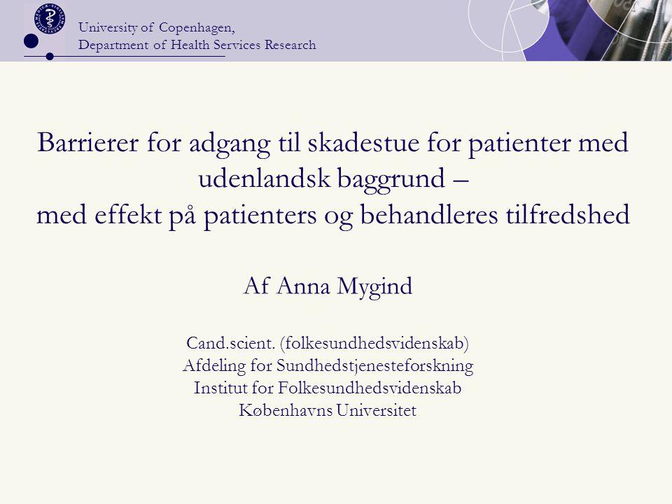 University of Copenhagen, Department of Health Services Research Barrierer for adgang til skadestue for patienter med udenlandsk baggrund – med effekt på patienters og behandleres tilfredshed Af Anna Mygind Cand.scient.