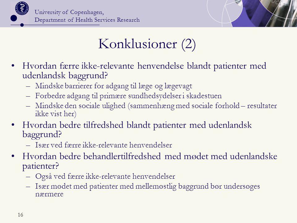 University of Copenhagen, Department of Health Services Research 16 Konklusioner (2) Hvordan færre ikke-relevante henvendelse blandt patienter med udenlandsk baggrund.