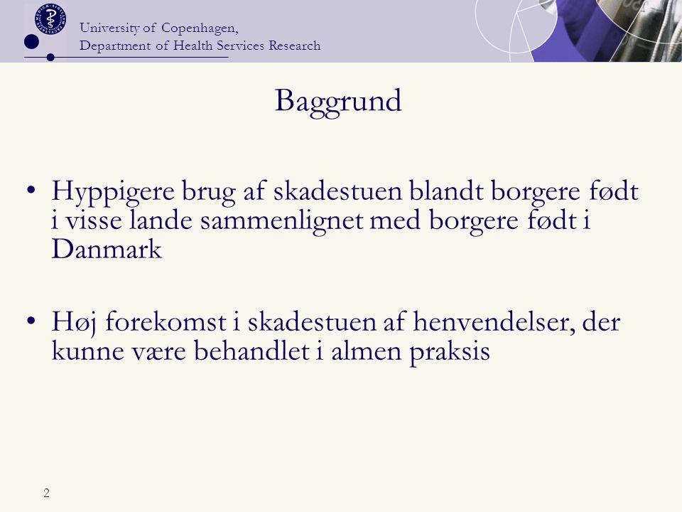 University of Copenhagen, Department of Health Services Research 2 Baggrund Hyppigere brug af skadestuen blandt borgere født i visse lande sammenlignet med borgere født i Danmark Høj forekomst i skadestuen af henvendelser, der kunne være behandlet i almen praksis
