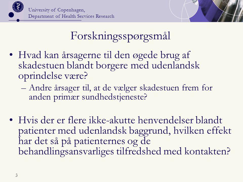 University of Copenhagen, Department of Health Services Research 3 Forskningsspørgsmål Hvad kan årsagerne til den øgede brug af skadestuen blandt borgere med udenlandsk oprindelse være.