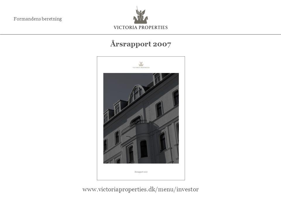 www.victoriaproperties.dk/menu/investor Årsrapport 2007 Formandens beretning
