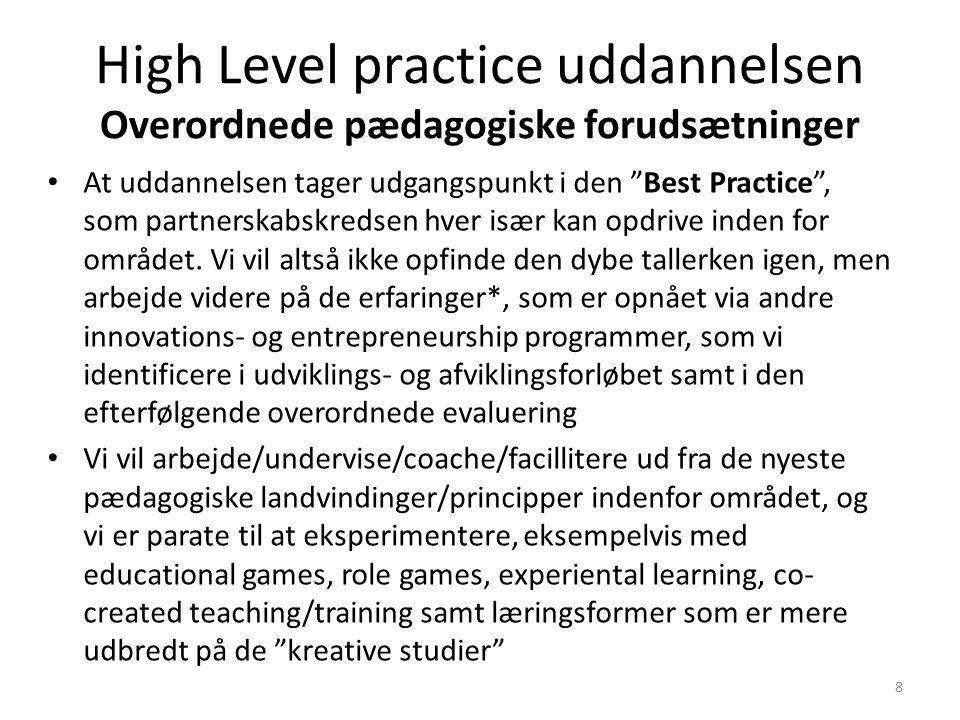 High Level practice uddannelsen Overordnede pædagogiske forudsætninger At uddannelsen tager udgangspunkt i den Best Practice , som partnerskabskredsen hver især kan opdrive inden for området.