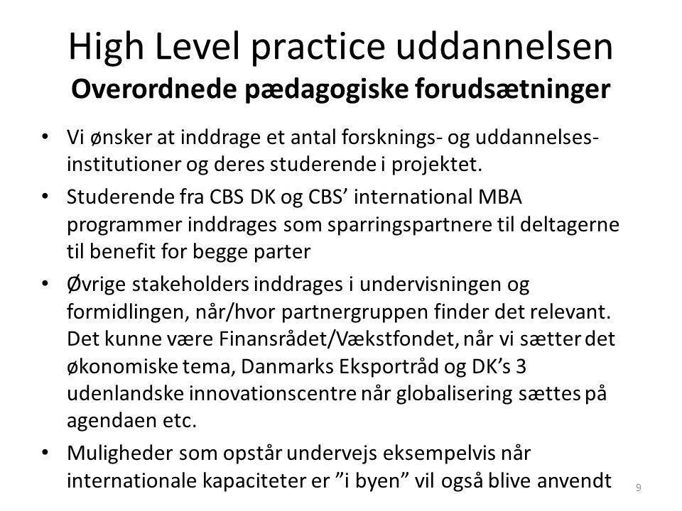 High Level practice uddannelsen Overordnede pædagogiske forudsætninger Vi ønsker at inddrage et antal forsknings- og uddannelses- institutioner og deres studerende i projektet.