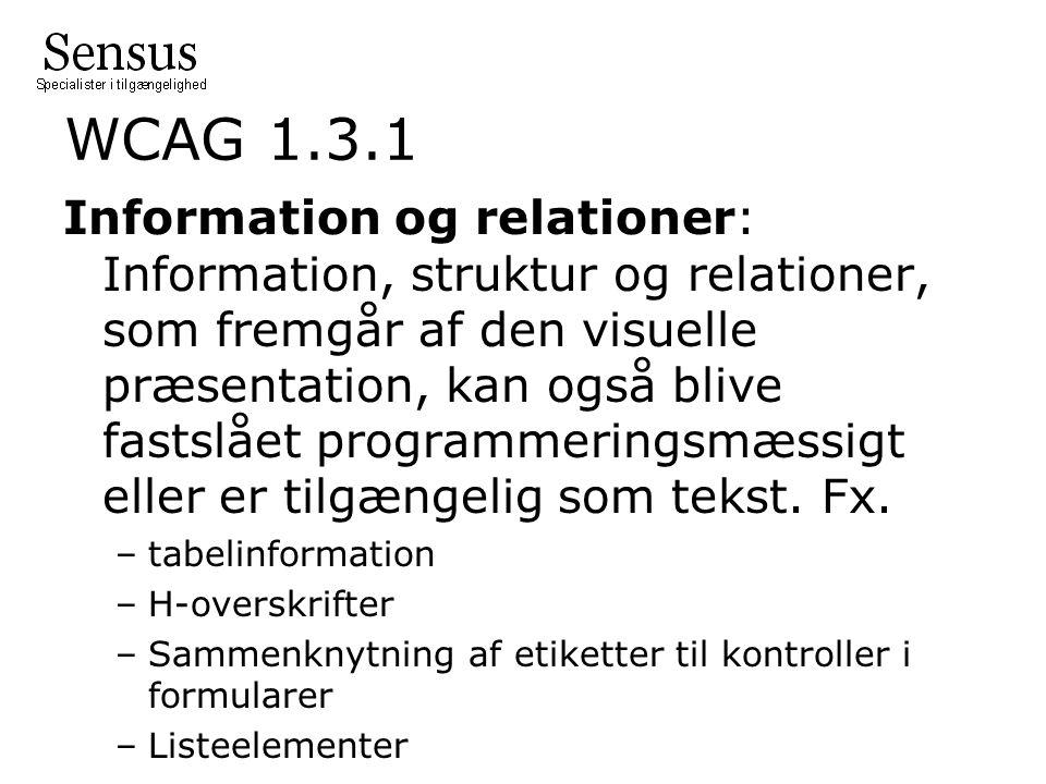 WCAG 1.3.1 Information og relationer: Information, struktur og relationer, som fremgår af den visuelle præsentation, kan også blive fastslået programmeringsmæssigt eller er tilgængelig som tekst.