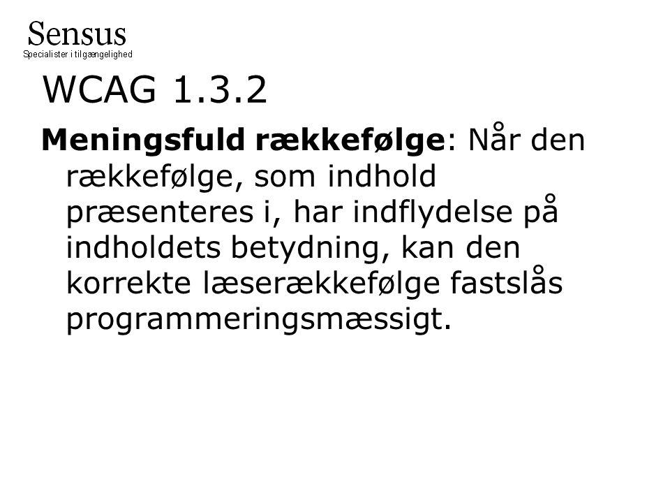 WCAG 1.3.2 Meningsfuld rækkefølge: Når den rækkefølge, som indhold præsenteres i, har indflydelse på indholdets betydning, kan den korrekte læserækkefølge fastslås programmeringsmæssigt.