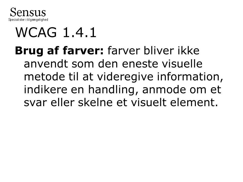 WCAG 1.4.1 Brug af farver: farver bliver ikke anvendt som den eneste visuelle metode til at videregive information, indikere en handling, anmode om et svar eller skelne et visuelt element.