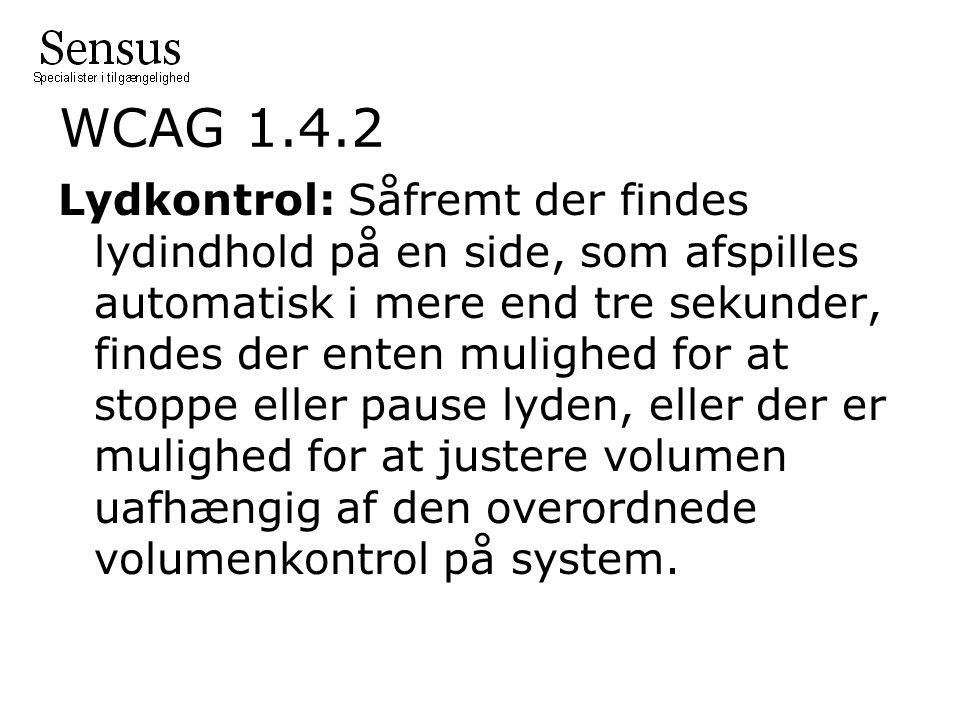 WCAG 1.4.2 Lydkontrol: Såfremt der findes lydindhold på en side, som afspilles automatisk i mere end tre sekunder, findes der enten mulighed for at stoppe eller pause lyden, eller der er mulighed for at justere volumen uafhængig af den overordnede volumenkontrol på system.