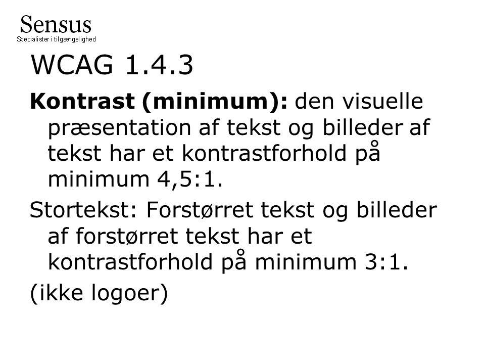 WCAG 1.4.3 Kontrast (minimum): den visuelle præsentation af tekst og billeder af tekst har et kontrastforhold på minimum 4,5:1.
