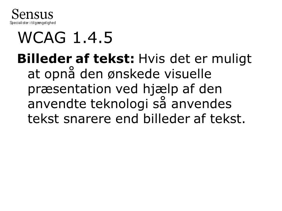 WCAG 1.4.5 Billeder af tekst: Hvis det er muligt at opnå den ønskede visuelle præsentation ved hjælp af den anvendte teknologi så anvendes tekst snarere end billeder af tekst.