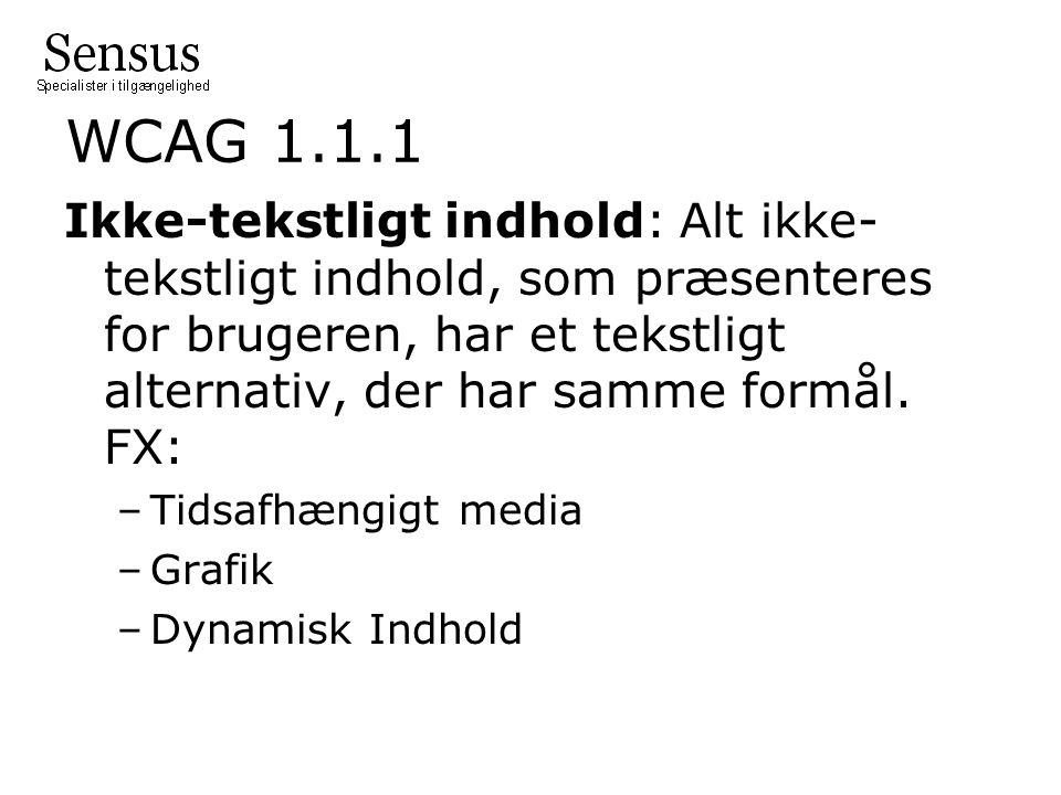 WCAG 1.1.1 Ikke-tekstligt indhold: Alt ikke- tekstligt indhold, som præsenteres for brugeren, har et tekstligt alternativ, der har samme formål.