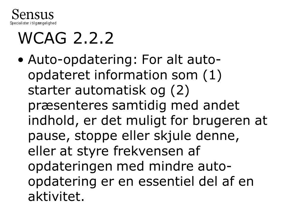 WCAG 2.2.2 Auto-opdatering: For alt auto- opdateret information som (1) starter automatisk og (2) præsenteres samtidig med andet indhold, er det muligt for brugeren at pause, stoppe eller skjule denne, eller at styre frekvensen af opdateringen med mindre auto- opdatering er en essentiel del af en aktivitet.
