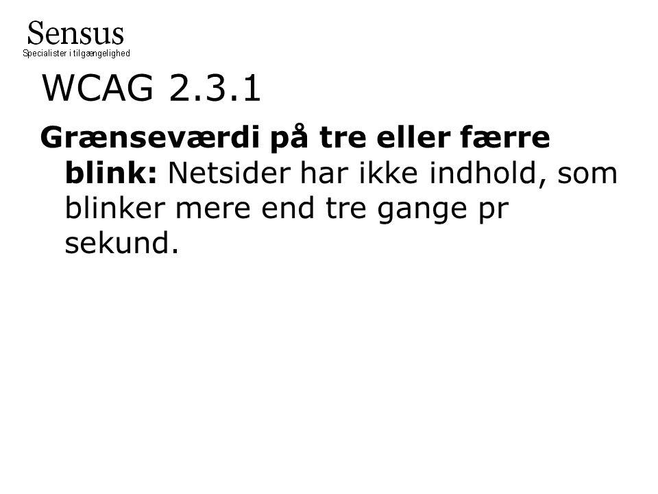 WCAG 2.3.1 Grænseværdi på tre eller færre blink: Netsider har ikke indhold, som blinker mere end tre gange pr sekund.