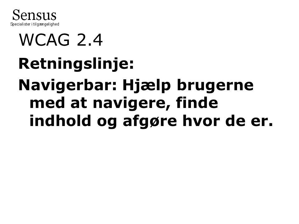 WCAG 2.4 Retningslinje: Navigerbar: Hjælp brugerne med at navigere, finde indhold og afgøre hvor de er.