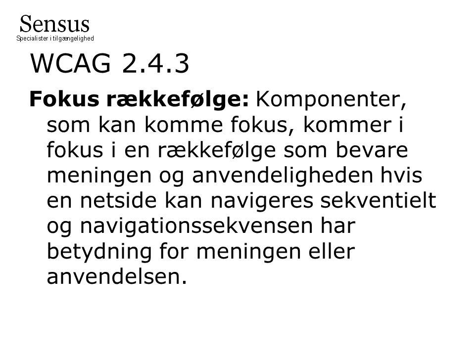 WCAG 2.4.3 Fokus rækkefølge: Komponenter, som kan komme fokus, kommer i fokus i en rækkefølge som bevare meningen og anvendeligheden hvis en netside kan navigeres sekventielt og navigationssekvensen har betydning for meningen eller anvendelsen.