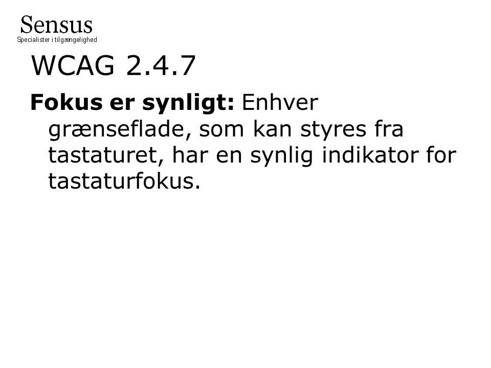 WCAG 2.4.7 Fokus er synligt: Enhver grænseflade, som kan styres fra tastaturet, har en synlig indikator for tastaturfokus.