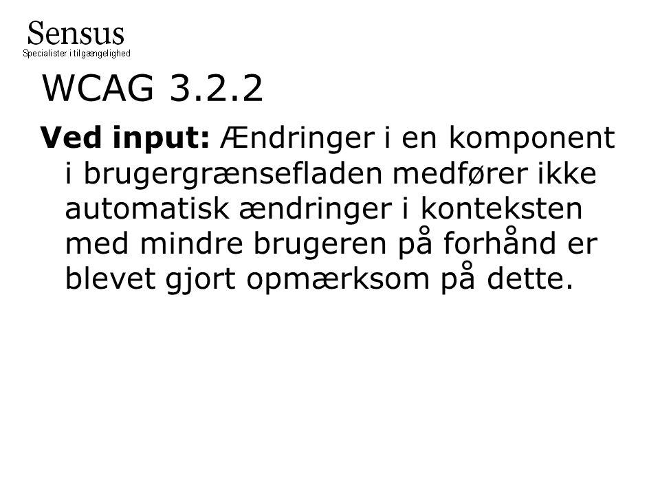 WCAG 3.2.2 Ved input: Ændringer i en komponent i brugergrænsefladen medfører ikke automatisk ændringer i konteksten med mindre brugeren på forhånd er blevet gjort opmærksom på dette.