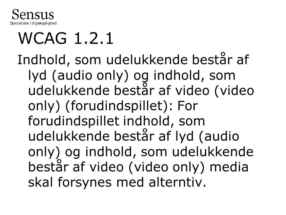 WCAG 1.2.1 Indhold, som udelukkende består af lyd (audio only) og indhold, som udelukkende består af video (video only) (forudindspillet): For forudindspillet indhold, som udelukkende består af lyd (audio only) og indhold, som udelukkende består af video (video only) media skal forsynes med alterntiv.