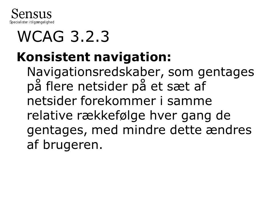 WCAG 3.2.3 Konsistent navigation: Navigationsredskaber, som gentages på flere netsider på et sæt af netsider forekommer i samme relative rækkefølge hver gang de gentages, med mindre dette ændres af brugeren.
