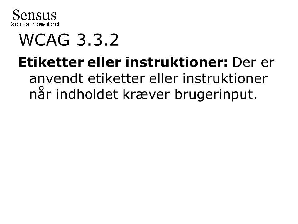 WCAG 3.3.2 Etiketter eller instruktioner: Der er anvendt etiketter eller instruktioner når indholdet kræver brugerinput.