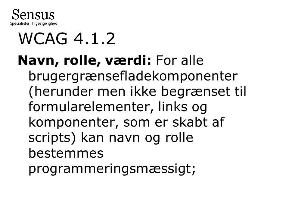 WCAG 4.1.2 Navn, rolle, værdi: For alle brugergrænsefladekomponenter (herunder men ikke begrænset til formularelementer, links og komponenter, som er skabt af scripts) kan navn og rolle bestemmes programmeringsmæssigt;