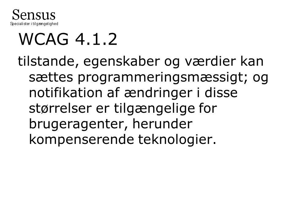 WCAG 4.1.2 tilstande, egenskaber og værdier kan sættes programmeringsmæssigt; og notifikation af ændringer i disse størrelser er tilgængelige for brugeragenter, herunder kompenserende teknologier.