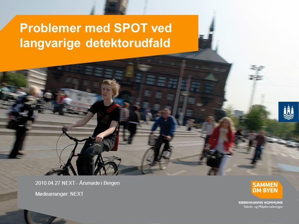 Problemer med SPOT ved langvarige detektorudfald 2010.04.27 NEXT - Årsmøde i Bergen Mødearrangør: NEXT