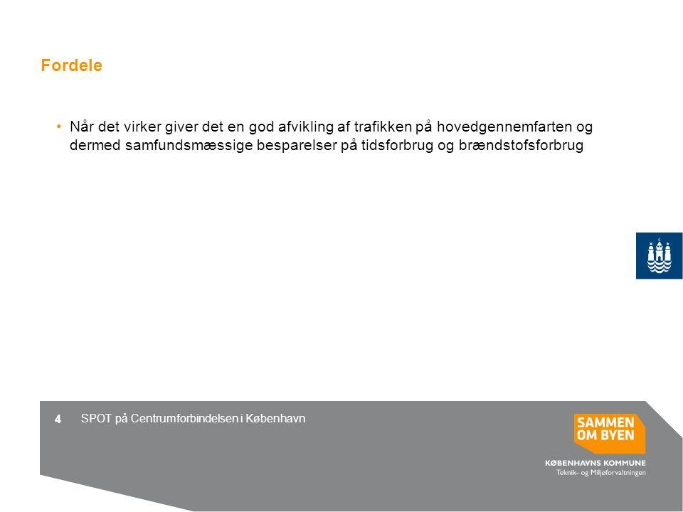 SPOT på Centrumforbindelsen i København 4 Fordele Når det virker giver det en god afvikling af trafikken på hovedgennemfarten og dermed samfundsmæssige besparelser på tidsforbrug og brændstofsforbrug