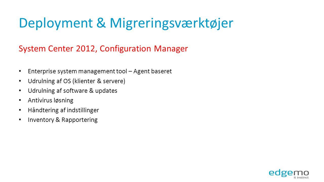 Deployment & Migreringsværktøjer System Center 2012, Configuration Manager Enterprise system management tool – Agent baseret Udrulning af OS (klienter & servere) Udrulning af software & updates Antivirus løsning Håndtering af indstillinger Inventory & Rapportering