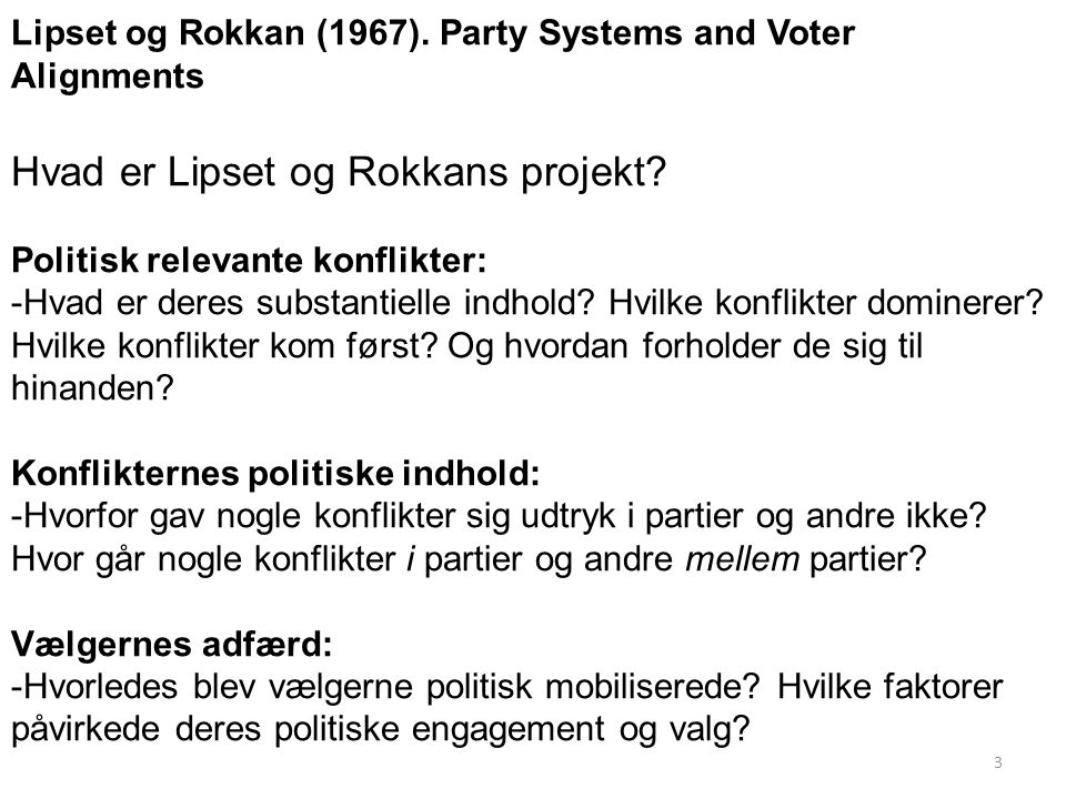 Lipset og Rokkan (1967). Party Systems and Voter Alignments Hvad er Lipset og Rokkans projekt.