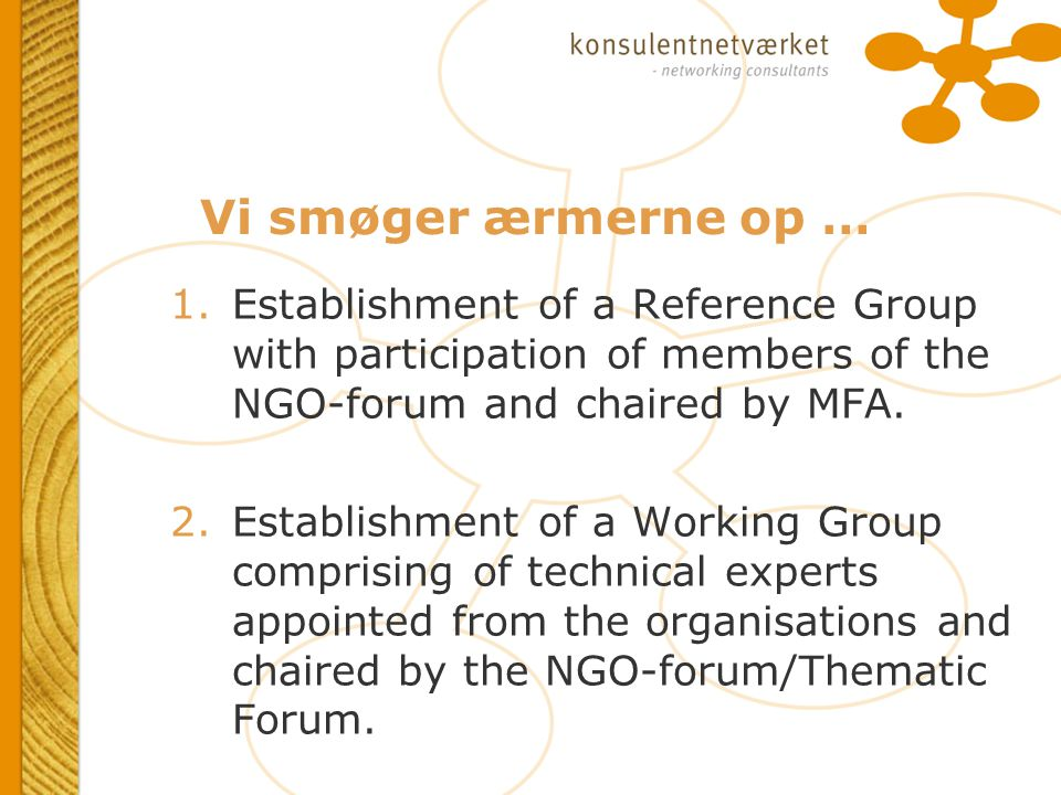 Vi smøger ærmerne op … 1.Establishment of a Reference Group with participation of members of the NGO-forum and chaired by MFA.