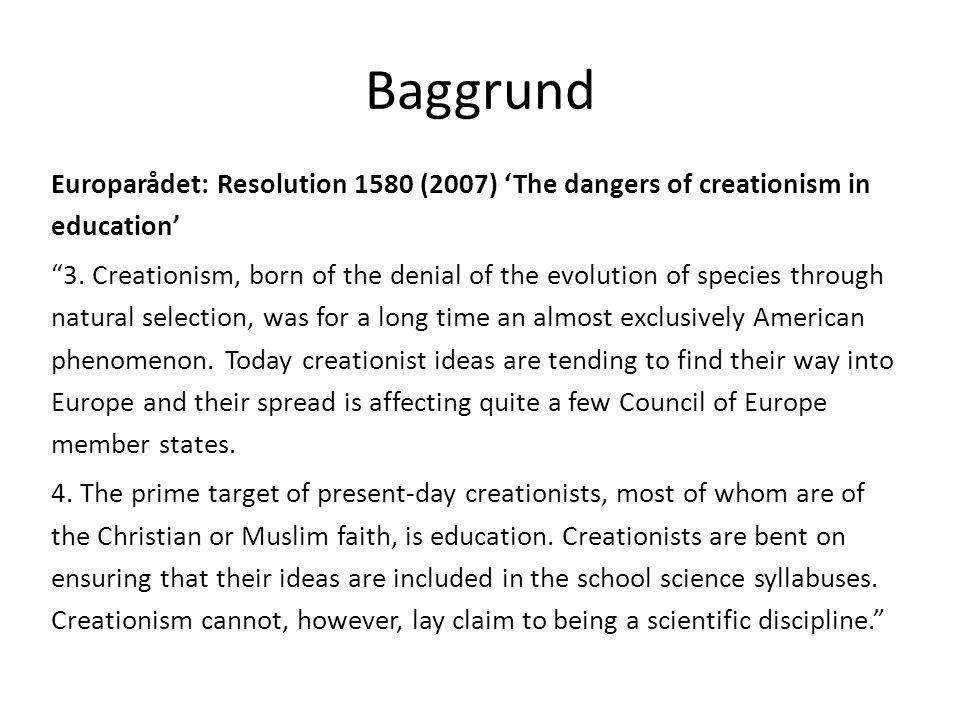 Baggrund Europarådet: Resolution 1580 (2007) 'The dangers of creationism in education' 3.