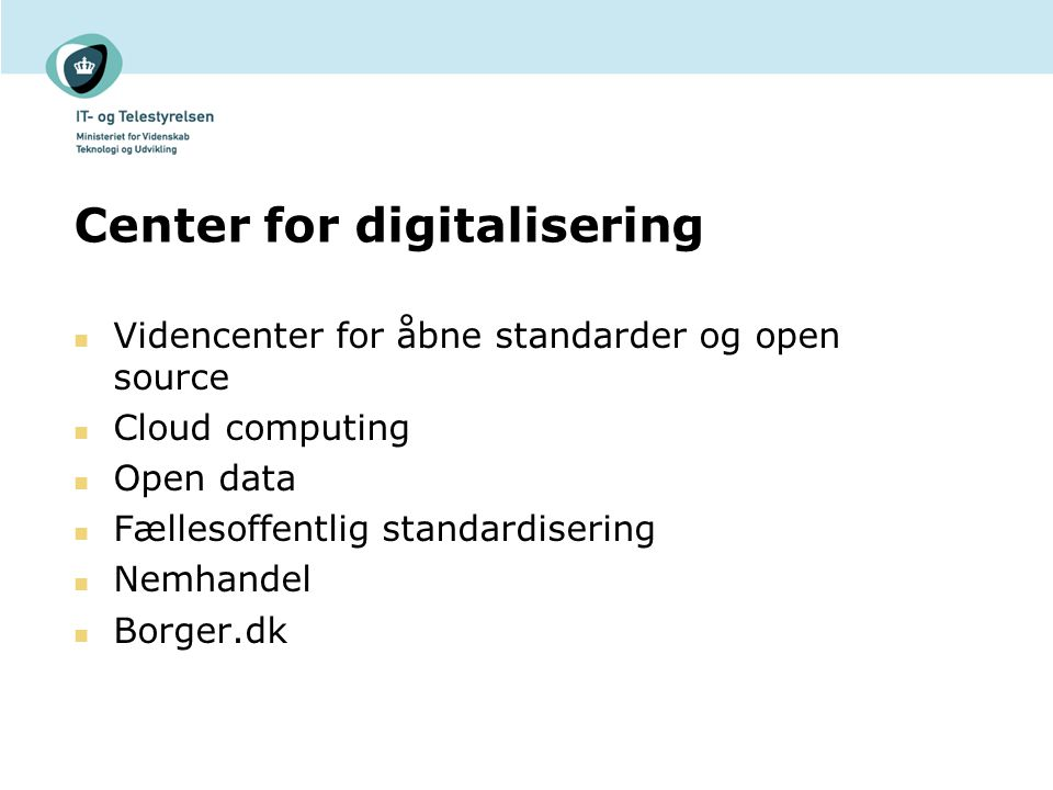 Center for digitalisering Videncenter for åbne standarder og open source Cloud computing Open data Fællesoffentlig standardisering Nemhandel Borger.dk