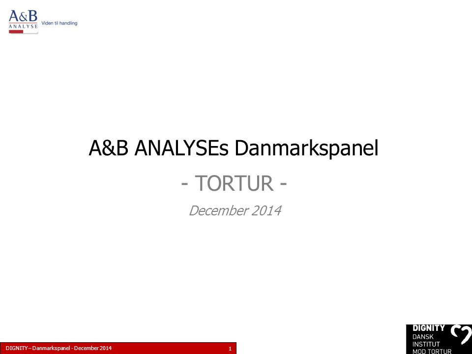 DIGNITY – Danmarkspanel - December 2014 1 A&B ANALYSEs Danmarkspanel - TORTUR - December 2014