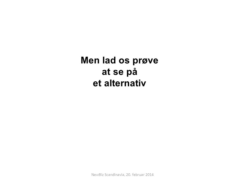 Men lad os prøve at se på et alternativ NewBiz Scandinavia, 20. februar 2014