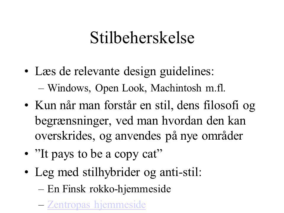 Stilbeherskelse Læs de relevante design guidelines: –Windows, Open Look, Machintosh m.fl.