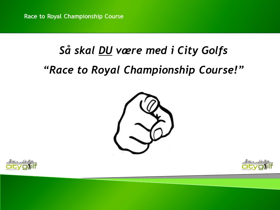 Så skal DU være med i City Golfs Race to Royal Championship Course! Race to Royal Championship Course