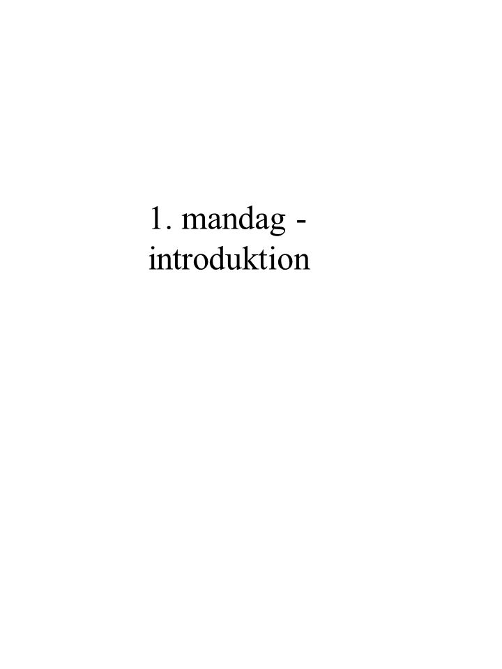 1. mandag - introduktion
