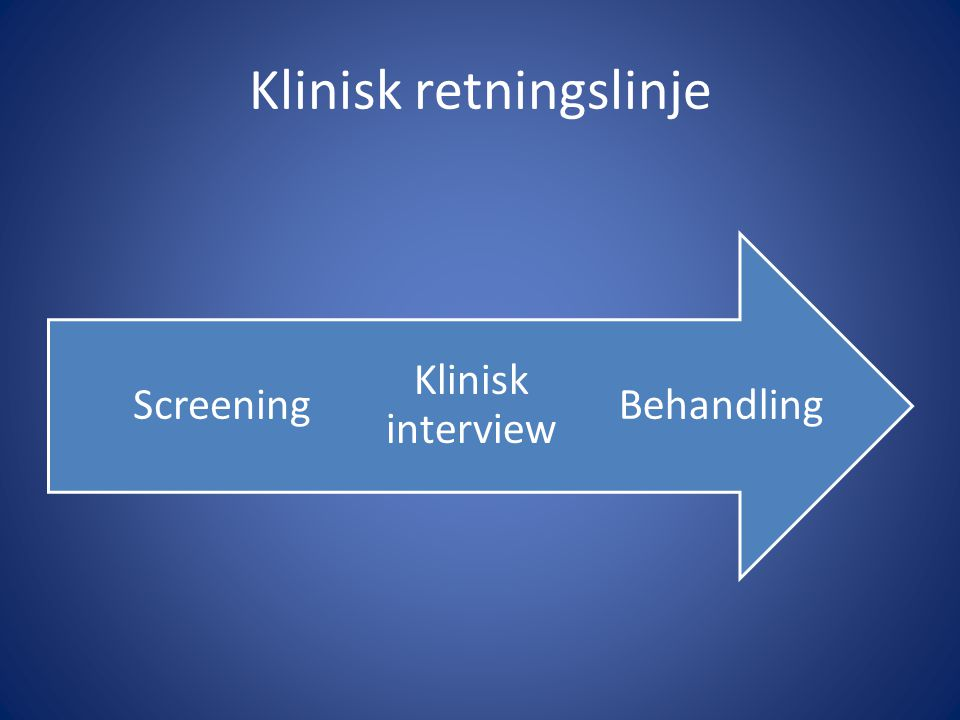 Klinisk retningslinje Behandling Klinisk interview Screening