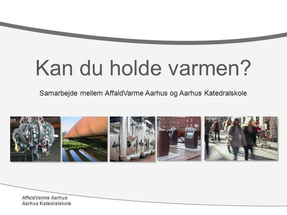 d82f712a AffaldVarme Aarhus Aarhus Katedralskole Kan du holde varmen ...
