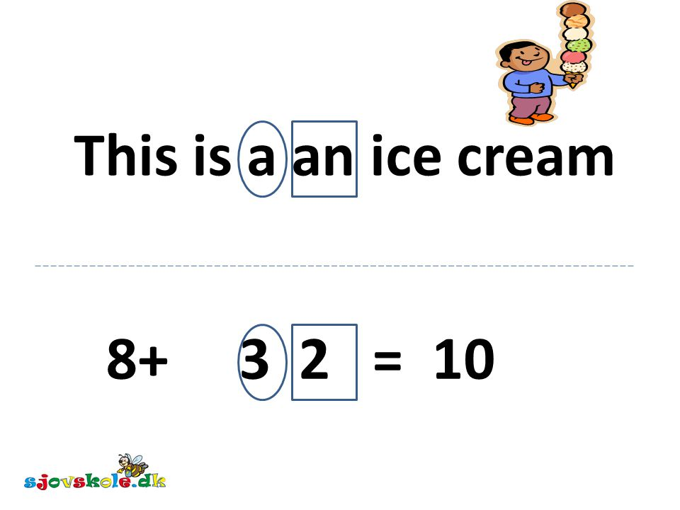 This is a an ice cream 8+ 3 2 = 10