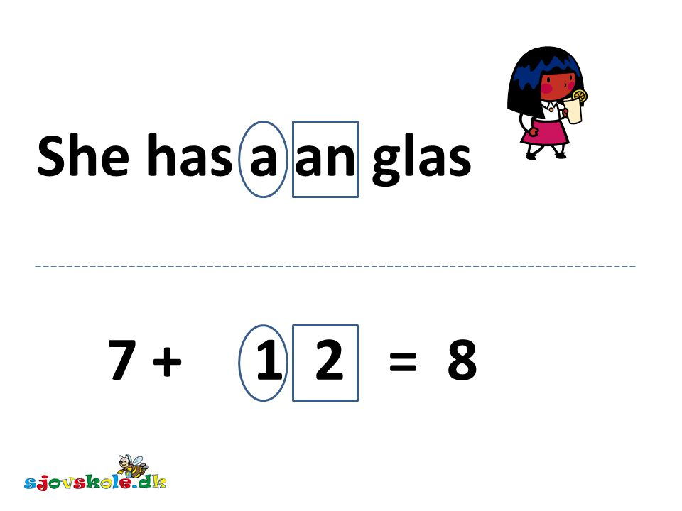 She has a an glas 7 + 1 2 = 8