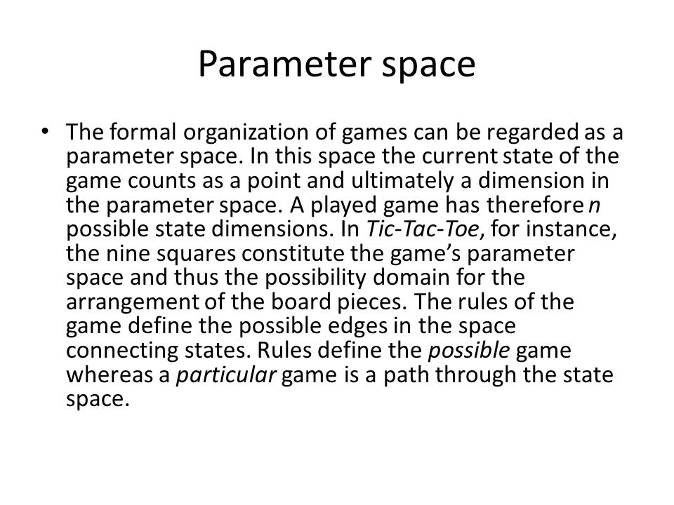 Parameter space The formal organization of games can be regarded as a parameter space.